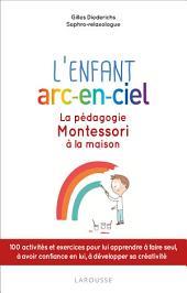 L'enfant arc-en-ciel: La pédagogie Montessori à la maison