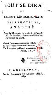 Tout se dira ou l'esprit des magistrats destructeurs: analysé dans la demande en profit de défaut de Mr. le Goullon,procureur général du parlement de Metz