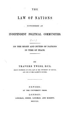 The Law of Nations Considered as Independent Political Communities      On the rights and duties of nations in time of peace PDF