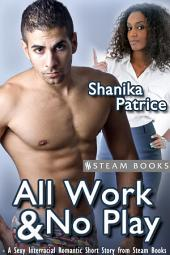 All Work & No Play - A Sexy Interracial Romantic Short Story from Steam Books