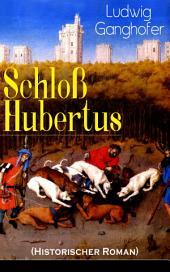 Schloß Hubertus (Historischer Roman): Erfolgreichster Heimatroman des Autors von Das Gotteslehen, Lebenslauf eines Optimisten und Der Ochsenkrieg