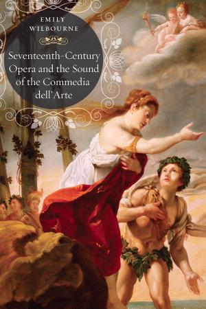 Seventeenth Century Opera and the Sound of the Commedia Dell   Arte PDF