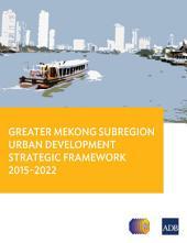 Greater Mekong Subregion Urban Development Strategic Framework 2015-2022