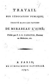 Travail sur l'éducation publique: trouvé dans les papiers de Mirabeau l'ainé