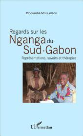 Regards sur les Nganga du Sud-Gabon: Représentations, savoirs et thérapies