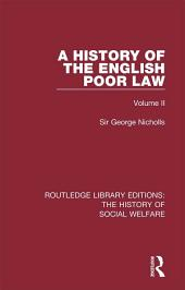 A History of the English Poor Law: Volume 2
