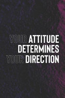 Your Attitude Determines Your Directions