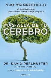 Más allá de tu cerebro (Colección Vital): El método integral para sanar en mente, cuerpo y espíritu