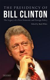 The Presidency of Bill Clinton: The Legacy of a New Domestic and Foreign Policy