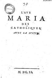 L' Ave Maria des Catholiques. Avec sa suitte [en vers]