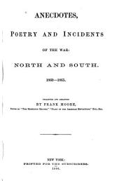 Anecdotes, Poetry, and Incidents of the War: North and South. 1860-1865