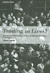 Trading in Lives?: Operations of the Jewish Relief and Rescue Committee in Budapest, 1944-1945