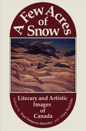 A Few Acres of Snow: Literary and Artistic Images of Canada