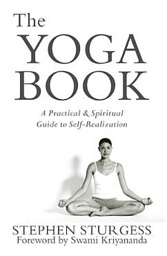 The Yoga Book  A Practical Guide to Self realization Through the Practice of Ashtanga Yoga PDF