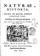 Naturae historia, prima in magni operis corpore pars. Benedicto Aria Montano descriptore