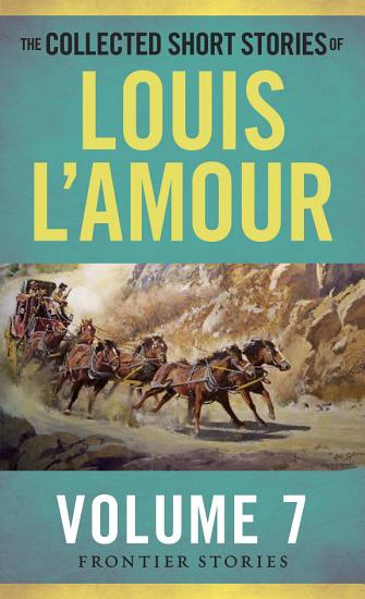 The Collected Short Stories of Louis L Amour  Volume 7 PDF