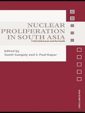 Nuclear Proliferation in South Asia: Crisis Behaviour and the Bomb