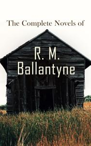 The Complete Novels of R  M  Ballantyne PDF