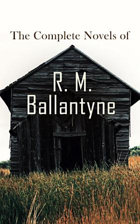 The Complete Novels of R  M  Ballantyne PDF