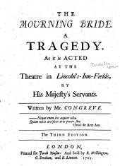 The mourning bride. A tragedy: As it is acted at the Theatre in Lincoln's-Inn-Fields, by His Majesty's servants. Written by Mr. Congreve