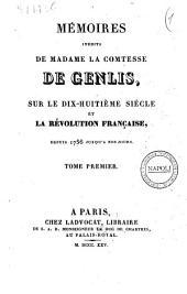 Memoires inedits de madame la comtesse de Genlis, sur le dix-huitieme siecle etla Revolution francaise depuis 1756 jusqu'a nos jours: Volume1