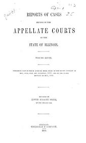 Reports of Cases Decided in the Appellate Courts of the State of Illinois: Volume 28