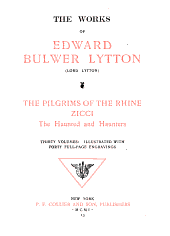The Works of Edward Bulwer Lytton: The pilgrims of the Rhine. Zicci. The haunted and haunters