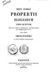 Sexti Aurelii Propertii Elegiarum libri quatuor cum nova textus recensione, argumentisque et commentario novo, quibus accedunt imitationes et index verborum locupletissimus
