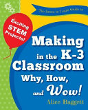 The Invent to Learn Guide to Making in the K-3 Classroom