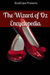 The Wizard of Oz Encyclopedia: The Ultimate Guide to the Characters, Lands, Politics, and History of Oz