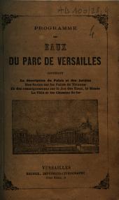 Programme des eaux du parc de Versailles: contenant la description du palais et des jardins, une notice sur les palais de Trianon et des renseignements sur le jeu des eaux, le Musée, la ville et les chemins de fer