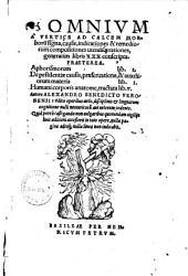 Omnium a vertice ad calcem morborum signa, causae, indicationes et +& remediorum compositiones utendique rationes: generatim libris XXX conscripta