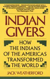 Indian Givers: How the Indians of the Americas Transformed the World