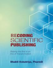 Recoding Scientific Publishing: Raising the Bar In an Era of Transformation