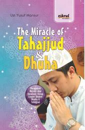 THE MIRACLE OF TAHAJJUD & DHUHA: MENGUBAH REZEKI DAN KEADAAN HIDUP LEWAT SHALAT DHUHA & TAHAJJUD