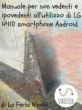 Manuale per non vedenti e ipovedenti all'utilizzo di LG h410 smartphone Android