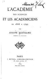 L'Académie Des Sciences Et Les Académiciens de 1666 À 1793