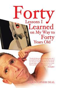 Forty Lessons I Learned on My Way to Forty Years Old Book