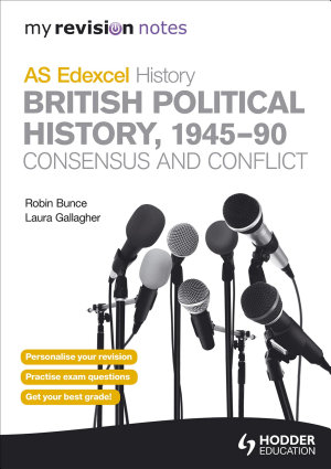 My Revision Notes Edexcel AS History  British Political History  1945 90  Consensus and Conflict PDF