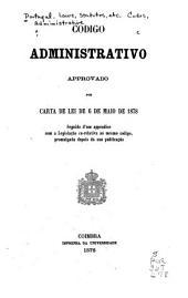 Código administrativo approvado por carta de lei de 6 de maio de 1878: seguido d'um appendice com a legislac̦ão co-relativa ao mesmo código, promulgada depois da sua publicação