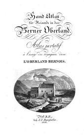 Handatlas für Reisende in das Berner Oberland: Atlas portatif à lủsage des voyageurs dans lỎberland Bernois