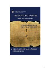 THE APOSTOLIC FATHERS: What Did They Teach?