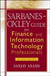 Sarbanes-Oxley Guide for Finance and Information Technology Professionals: Edition 2