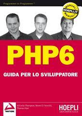PHP 6: Guida per lo sviluppatore