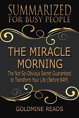 THE MIRACLE MORNING   Summarized for Busy People
