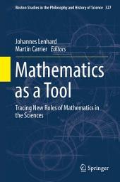 Mathematics as a Tool: Tracing New Roles of Mathematics in the Sciences