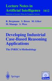 Developing Industrial Case-Based Reasoning Applications: The INRECA Methodology, Edition 2