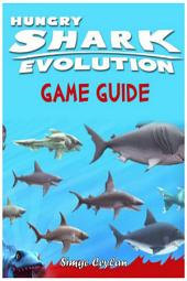 Hungry Shark Evolution Game Guide
