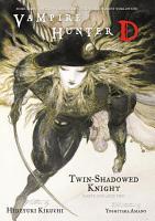 Vampire Hunter D Volume 13  Twin Shadowed Knight Parts 1   2 PDF