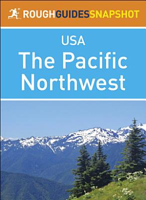 The Pacific Northwest  Rough Guides Snapshot USA